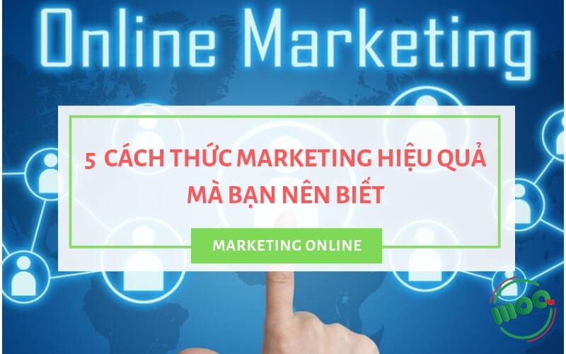 5 cách thức Marketing online hiệu quả