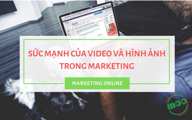 suc manh của video và hình ảnh trong marketing