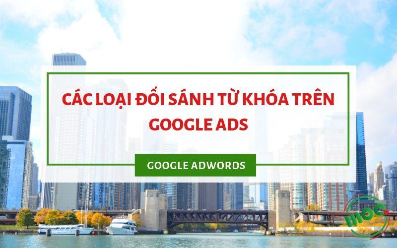 các loại đối sánh từ khóa trên google ads moavn