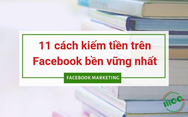 11 Cách kiếm tiền trên Facebook bền vững nhất