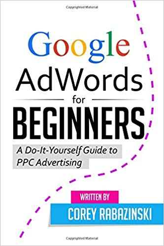 Google AdWords for Beginners A Do It Yourself Guide to PPC Advertising