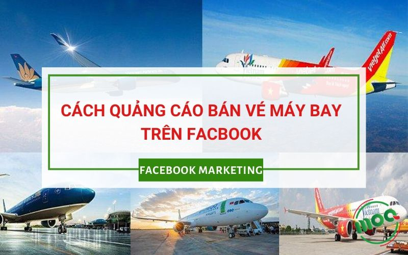 cách quảng cáo bán vé máy bay trên facebook